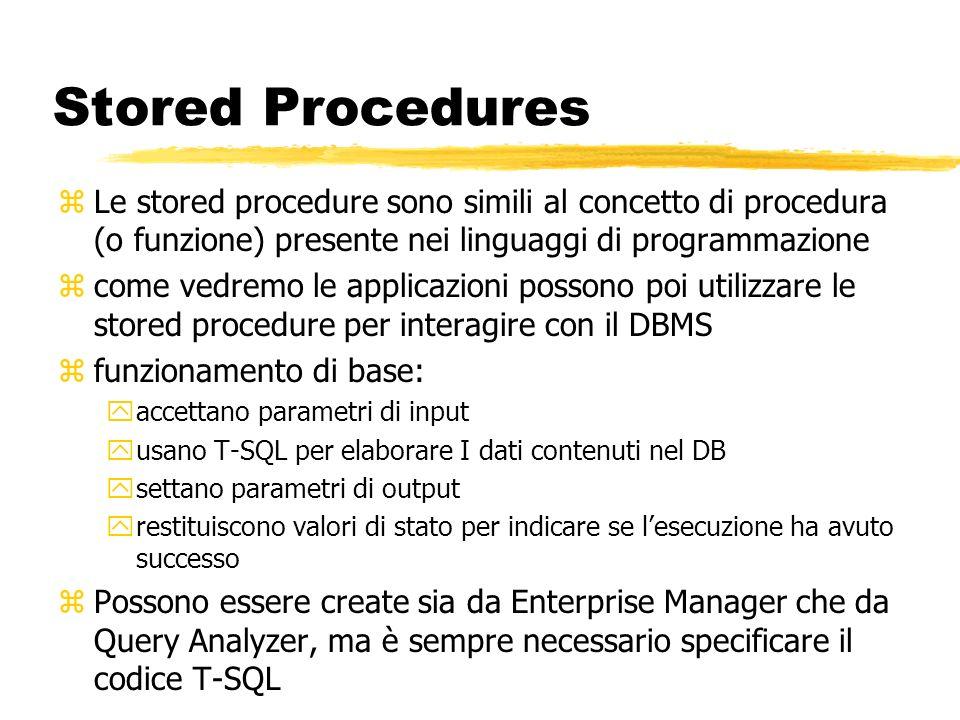 Stored Procedures Le stored procedure sono simili al concetto di procedura (o funzione) presente nei linguaggi di programmazione.
