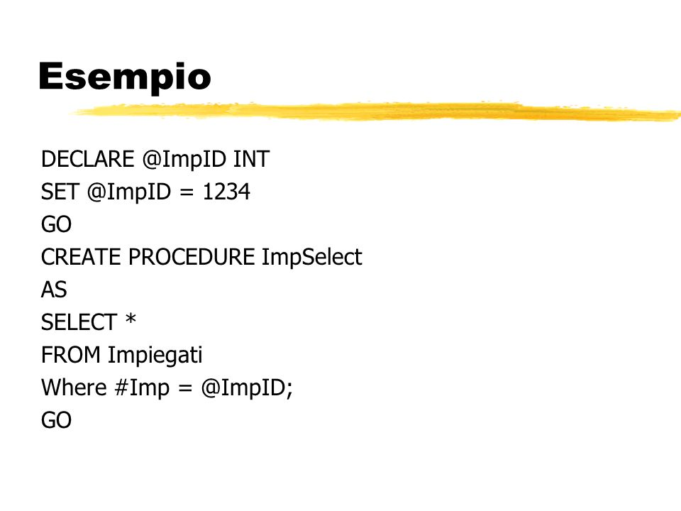 Esempio DECLARE @ImpID INT SET @ImpID = 1234 GO