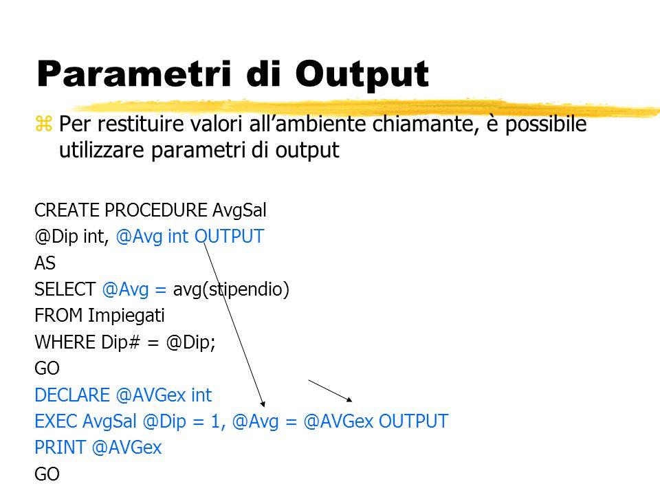 Parametri di Output Per restituire valori all'ambiente chiamante, è possibile utilizzare parametri di output.