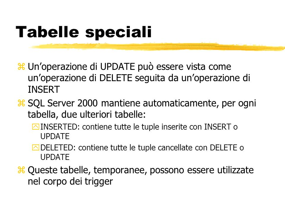 Tabelle speciali Un'operazione di UPDATE può essere vista come un'operazione di DELETE seguita da un'operazione di INSERT.