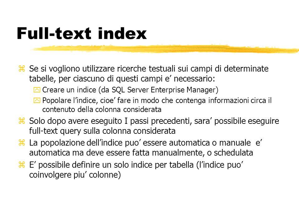 Full-text index Se si vogliono utilizzare ricerche testuali sui campi di determinate tabelle, per ciascuno di questi campi e' necessario: