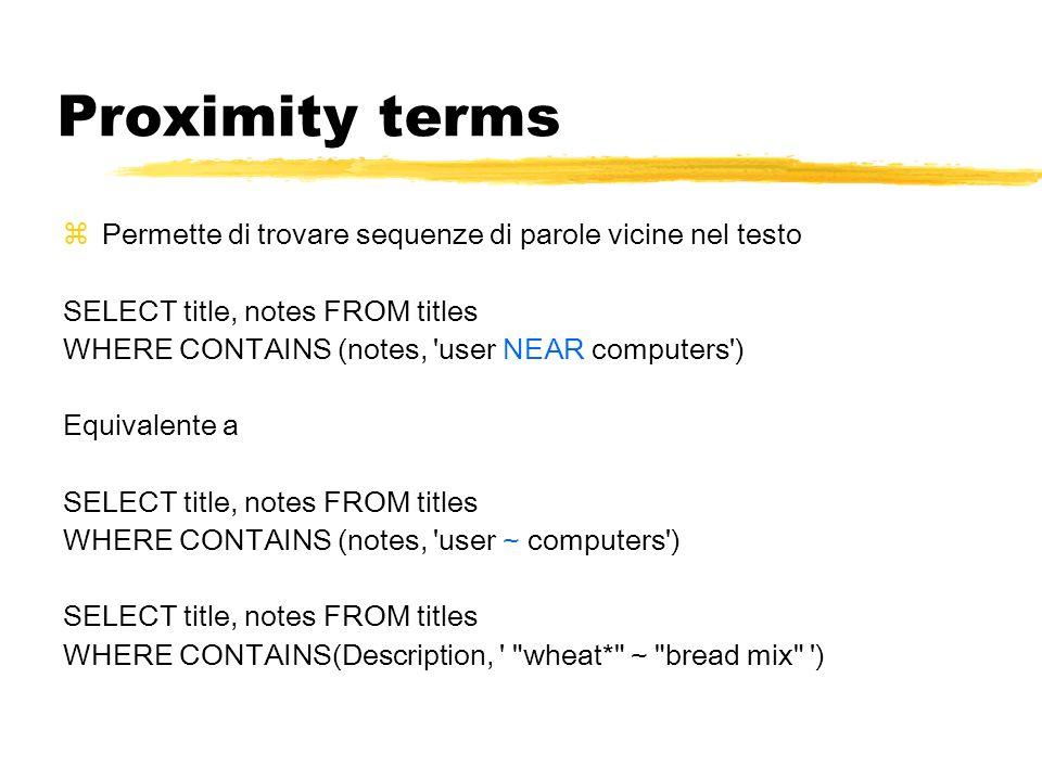 Proximity terms Permette di trovare sequenze di parole vicine nel testo. SELECT title, notes FROM titles.
