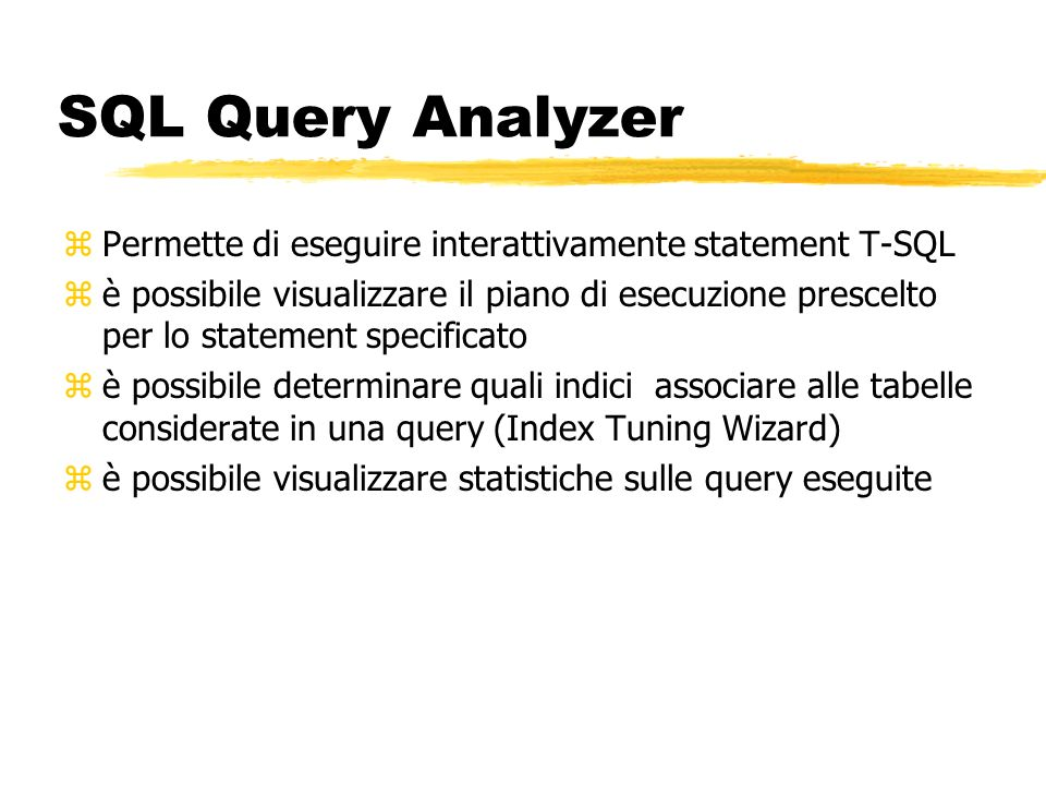 SQL Query Analyzer Permette di eseguire interattivamente statement T-SQL.
