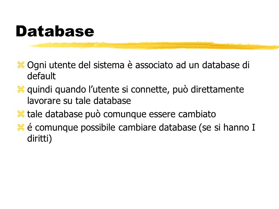 Database Ogni utente del sistema è associato ad un database di default