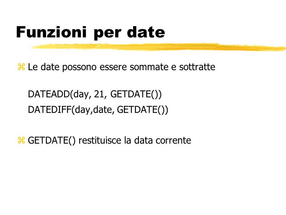Funzioni per date Le date possono essere sommate e sottratte