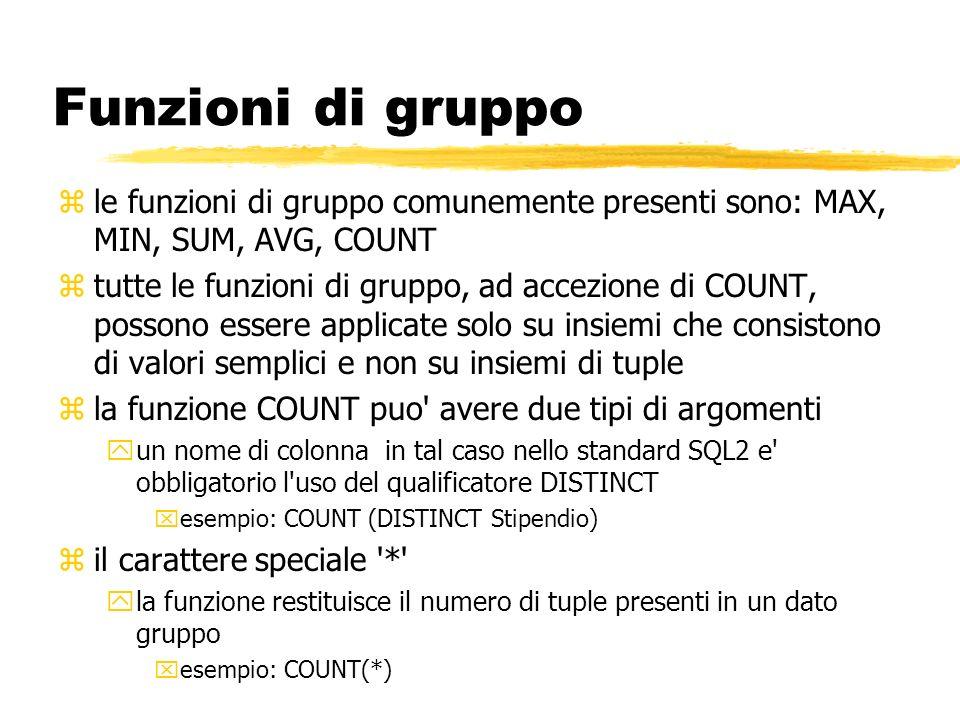 Funzioni di gruppo le funzioni di gruppo comunemente presenti sono: MAX, MIN, SUM, AVG, COUNT.