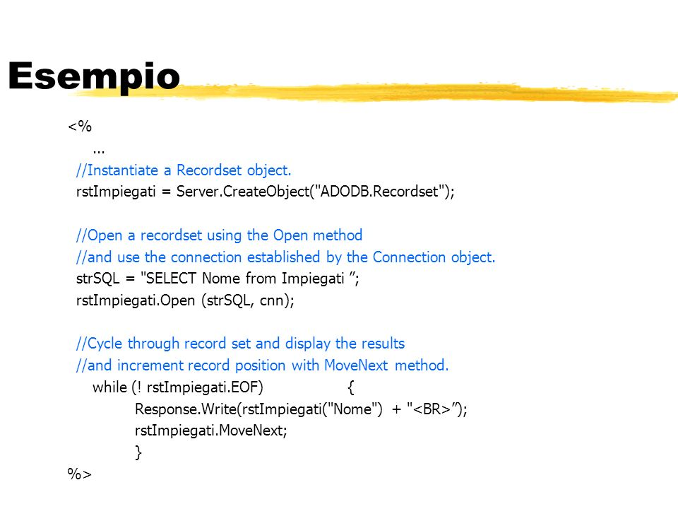 Esempio <% ... //Instantiate a Recordset object.