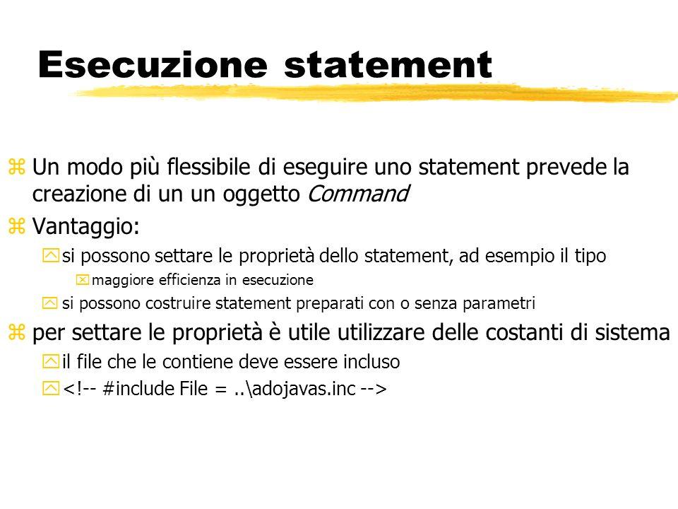 Esecuzione statement Un modo più flessibile di eseguire uno statement prevede la creazione di un un oggetto Command.