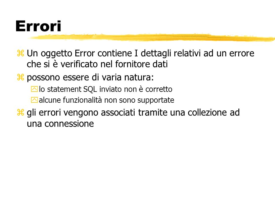 Errori Un oggetto Error contiene I dettagli relativi ad un errore che si è verificato nel fornitore dati.