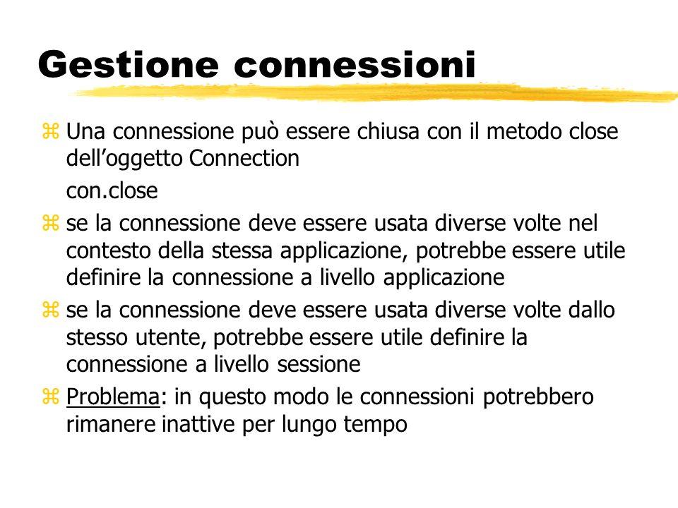 Gestione connessioni Una connessione può essere chiusa con il metodo close dell'oggetto Connection.
