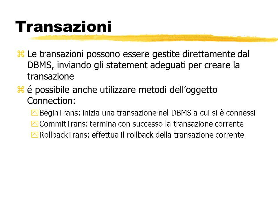 Transazioni Le transazioni possono essere gestite direttamente dal DBMS, inviando gli statement adeguati per creare la transazione.