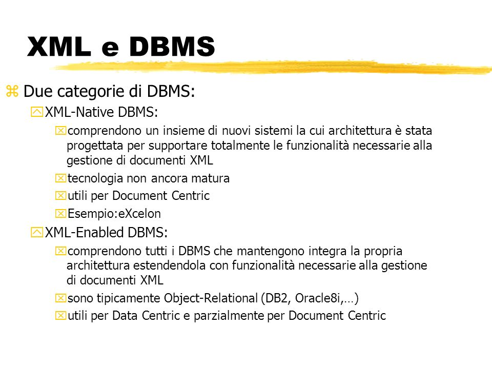 XML e DBMS Due categorie di DBMS: XML-Native DBMS: XML-Enabled DBMS: