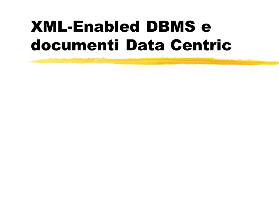 XML-Enabled DBMS e documenti Data Centric