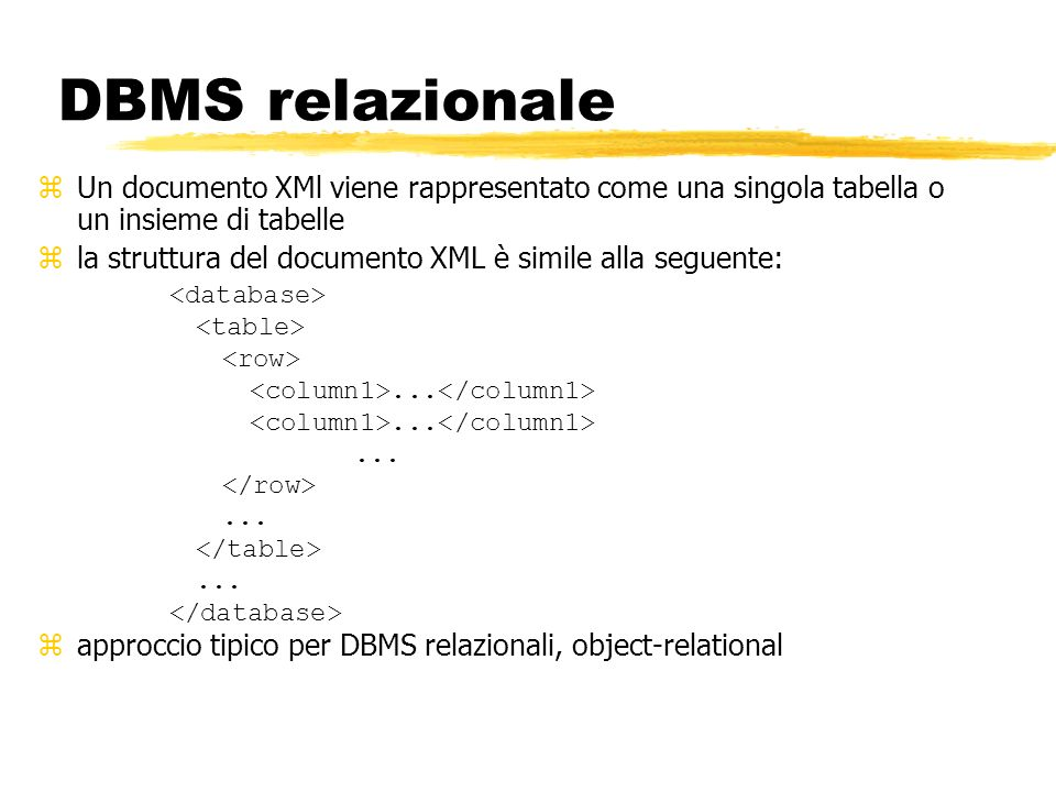 DBMS relazionale Un documento XMl viene rappresentato come una singola tabella o un insieme di tabelle.