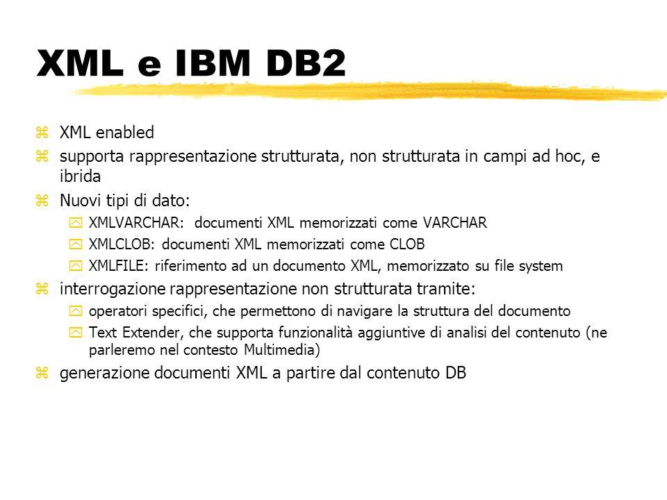 XML e IBM DB2 XML enabled. supporta rappresentazione strutturata, non strutturata in campi ad hoc, e ibrida.