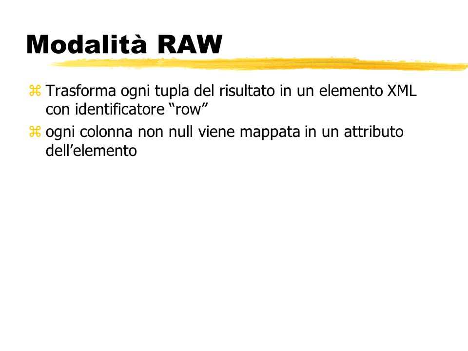 Modalità RAW Trasforma ogni tupla del risultato in un elemento XML con identificatore row