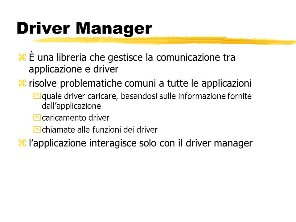 Driver ManagerÈ una libreria che gestisce la comunicazione tra applicazione e driver. risolve problematiche comuni a tutte le applicazioni.