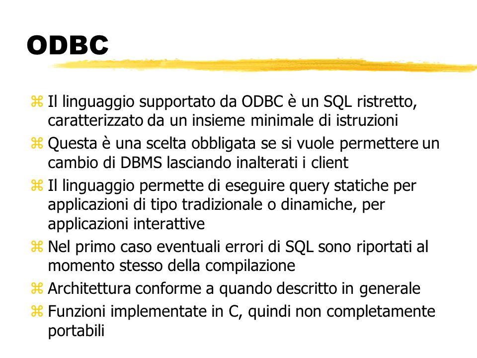ODBC Il linguaggio supportato da ODBC è un SQL ristretto, caratterizzato da un insieme minimale di istruzioni.