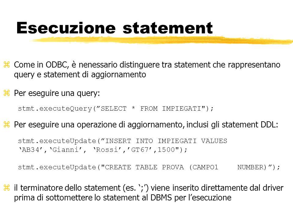 Esecuzione statement Come in ODBC, è nenessario distinguere tra statement che rappresentano query e statement di aggiornamento.