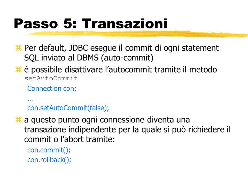 Passo 5: Transazioni Per default, JDBC esegue il commit di ogni statement SQL inviato al DBMS (auto-commit)