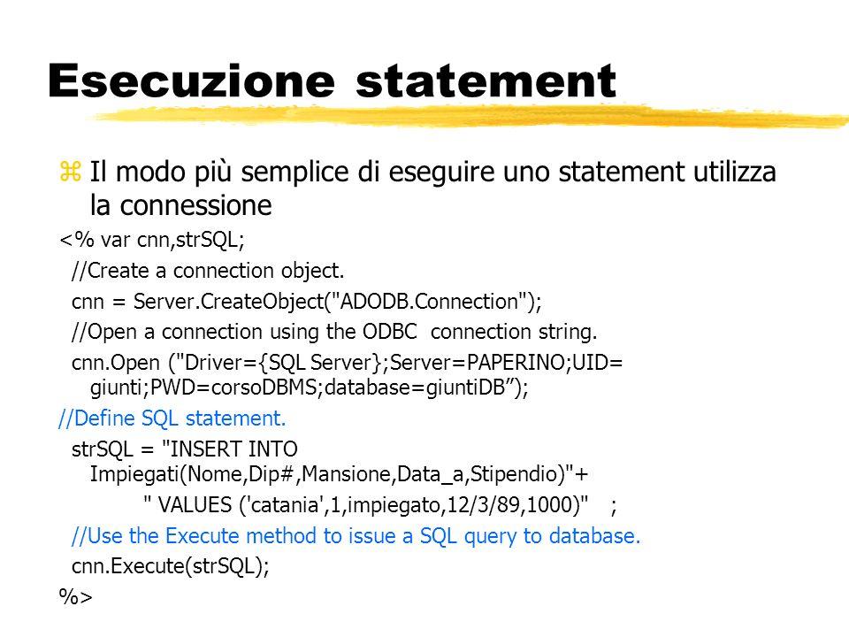 Esecuzione statementIl modo più semplice di eseguire uno statement utilizza la connessione. <% var cnn,strSQL;