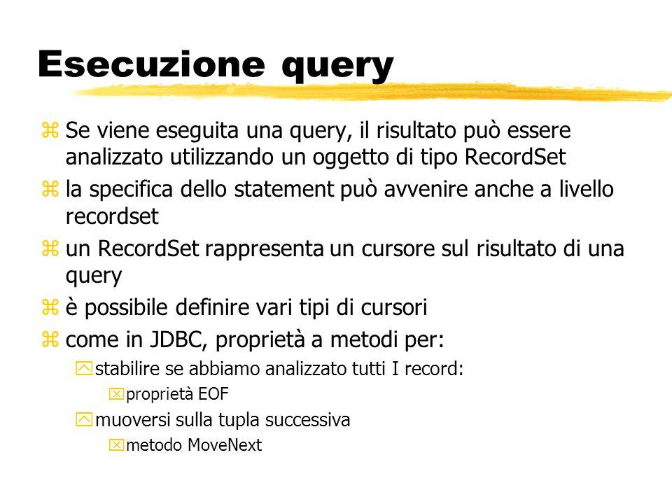 Esecuzione query Se viene eseguita una query, il risultato può essere analizzato utilizzando un oggetto di tipo RecordSet.