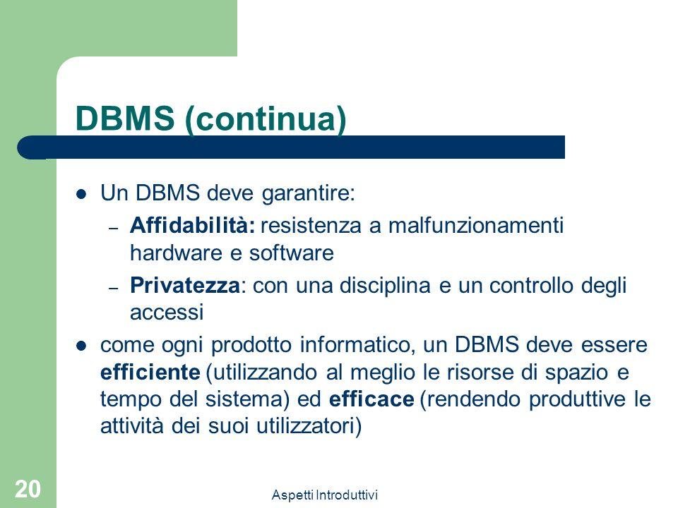 DBMS (continua) Un DBMS deve garantire:
