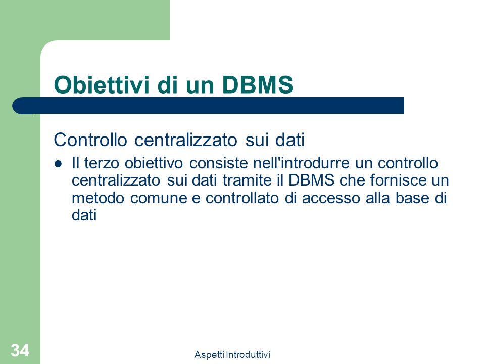 Obiettivi di un DBMS Controllo centralizzato sui dati