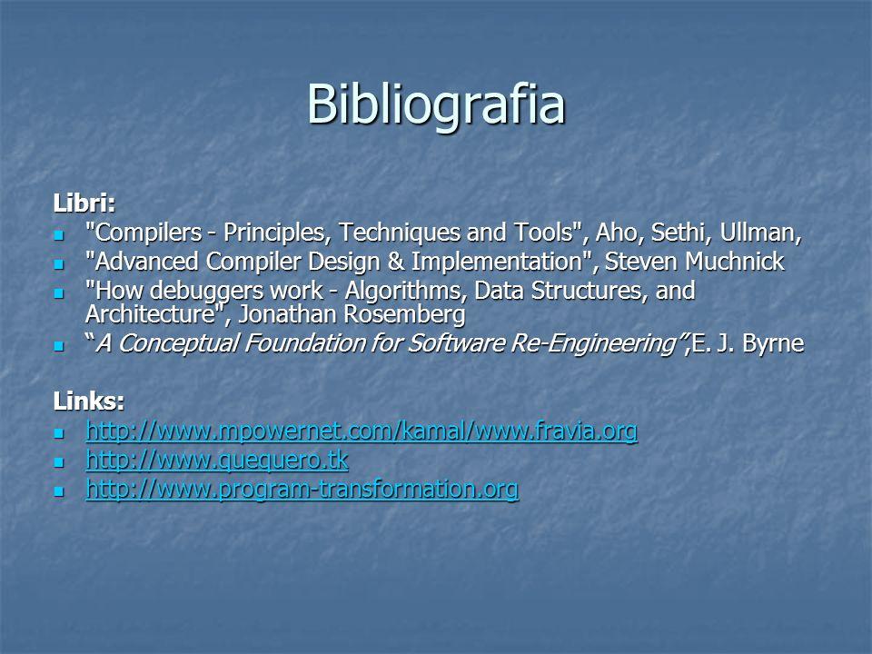 Bibliografia Libri: Compilers - Principles, Techniques and Tools , Aho, Sethi, Ullman,