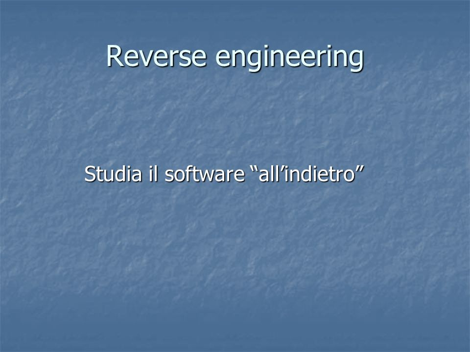 Reverse engineering Studia il software all'indietro