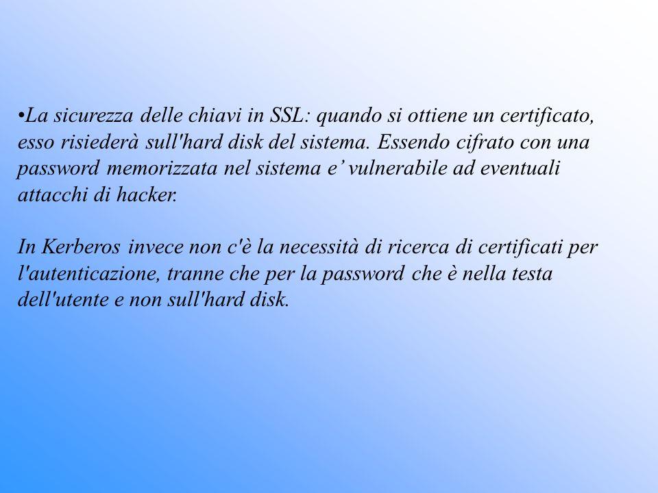 La sicurezza delle chiavi in SSL: quando si ottiene un certificato, esso risiederà sull hard disk del sistema. Essendo cifrato con una password memorizzata nel sistema e' vulnerabile ad eventuali attacchi di hacker.