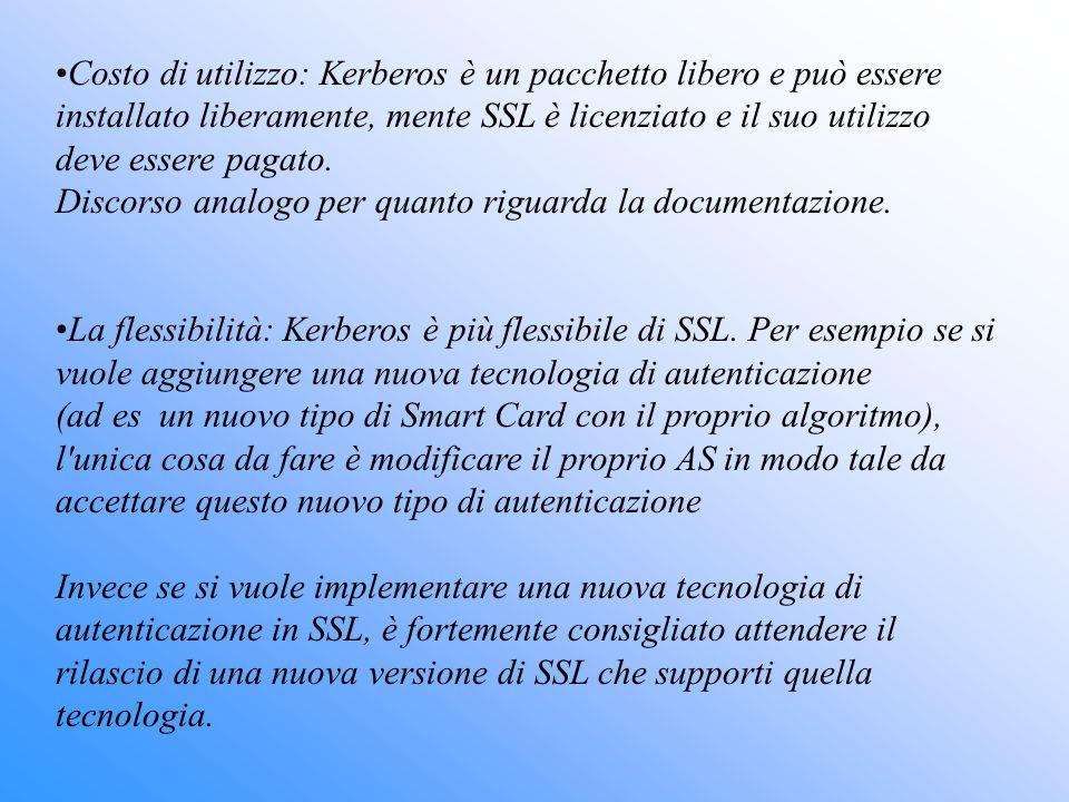 Costo di utilizzo: Kerberos è un pacchetto libero e può essere installato liberamente, mente SSL è licenziato e il suo utilizzo deve essere pagato.