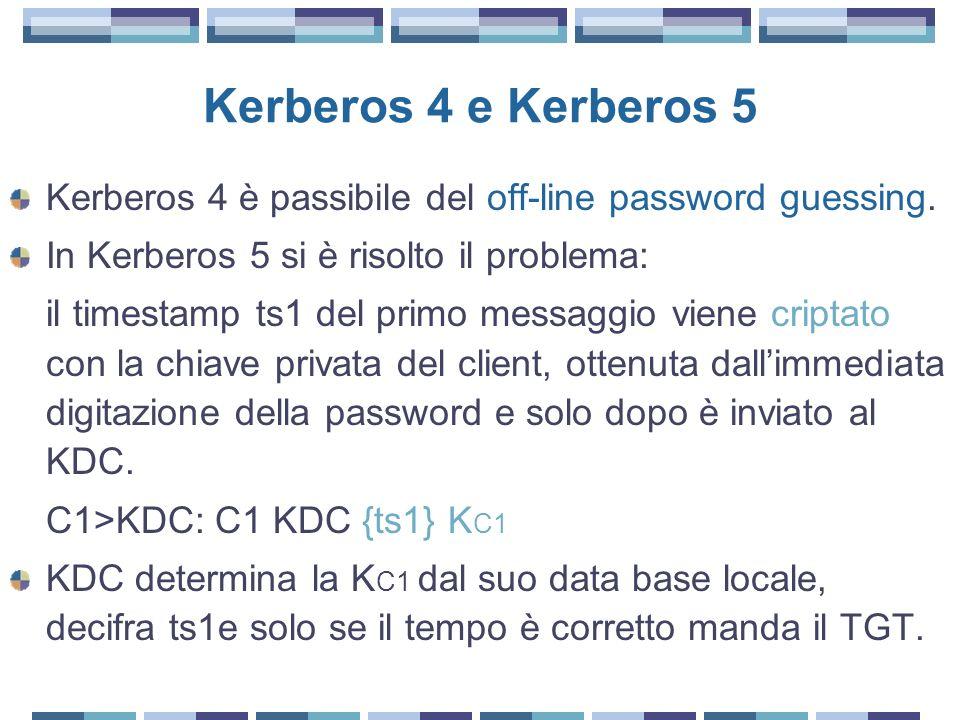 Kerberos 4 e Kerberos 5 Kerberos 4 è passibile del off-line password guessing. In Kerberos 5 si è risolto il problema: