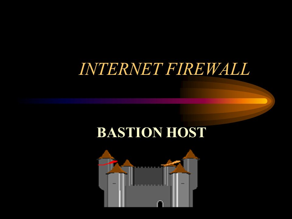 INTERNET FIREWALL BASTION HOST
