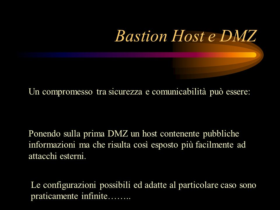 Bastion Host e DMZUn compromesso tra sicurezza e comunicabilità può essere: