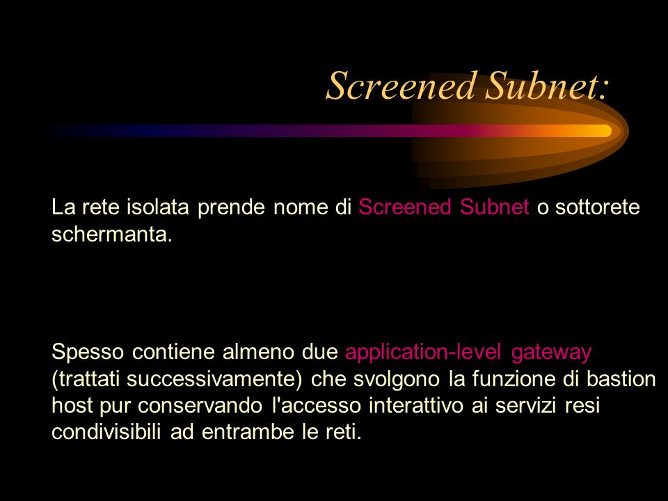 Screened Subnet: La rete isolata prende nome di Screened Subnet o sottorete schermanta.