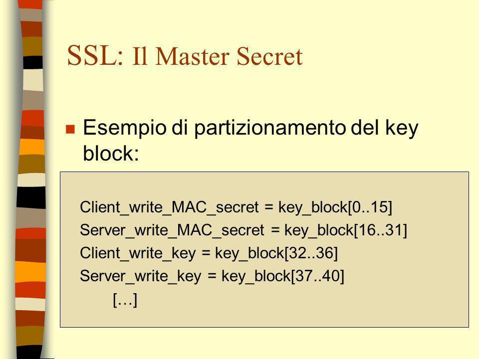 SSL: Il Master Secret Esempio di partizionamento del key block: