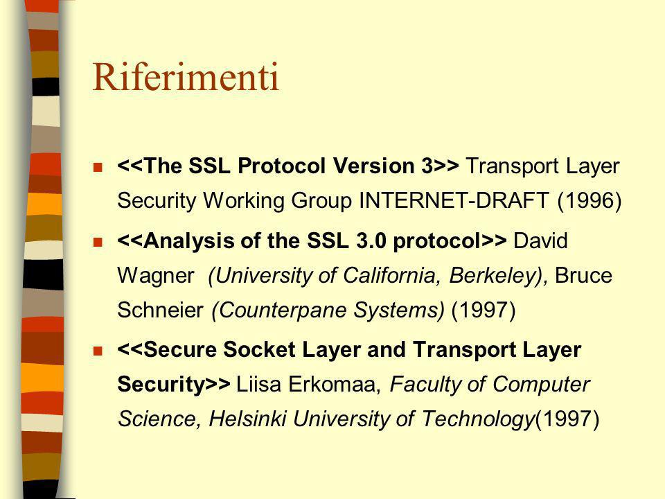 Riferimenti <<The SSL Protocol Version 3>> Transport Layer Security Working Group INTERNET-DRAFT (1996)