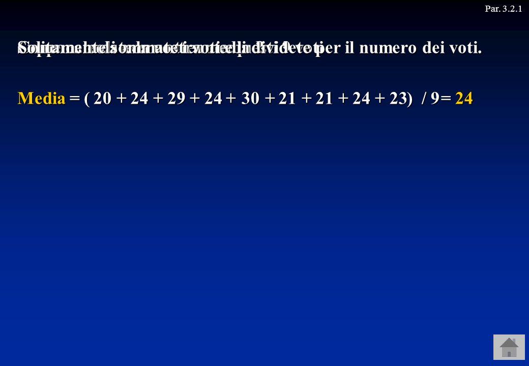 Solitamente sommate i voti e li dividete per il numero dei voti.