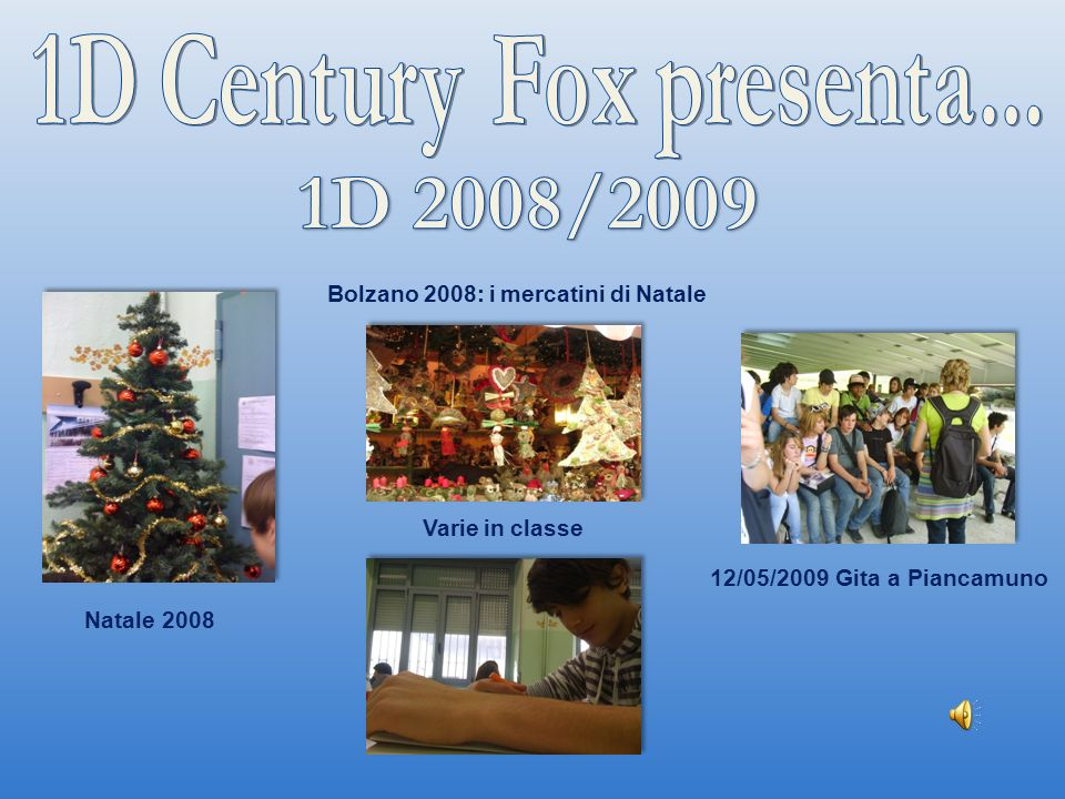 1D 2008/2009 1D Century Fox presenta... 12/05/2009 Gita a Piancamuno