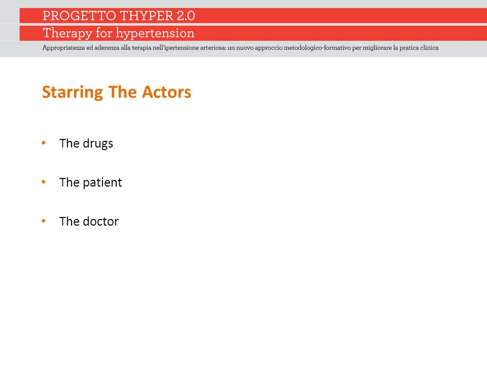 Starring The Actors The drugs The patient The doctor
