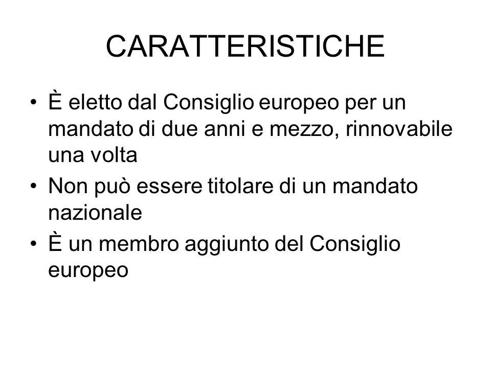 CARATTERISTICHE È eletto dal Consiglio europeo per un mandato di due anni e mezzo, rinnovabile una volta.