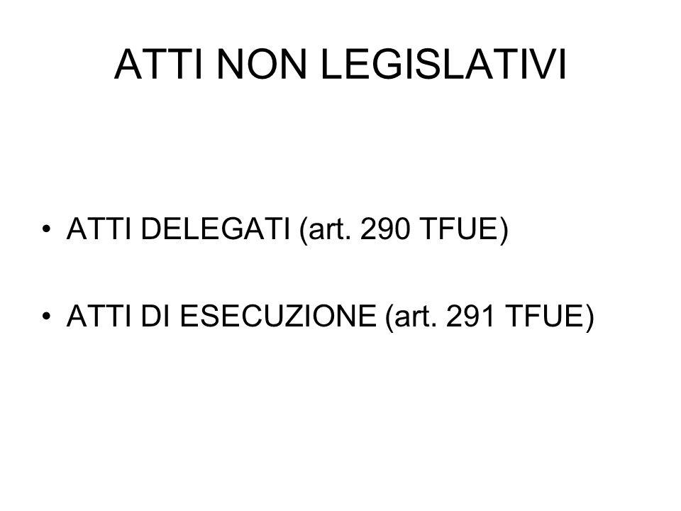 ATTI NON LEGISLATIVI ATTI DELEGATI (art. 290 TFUE)