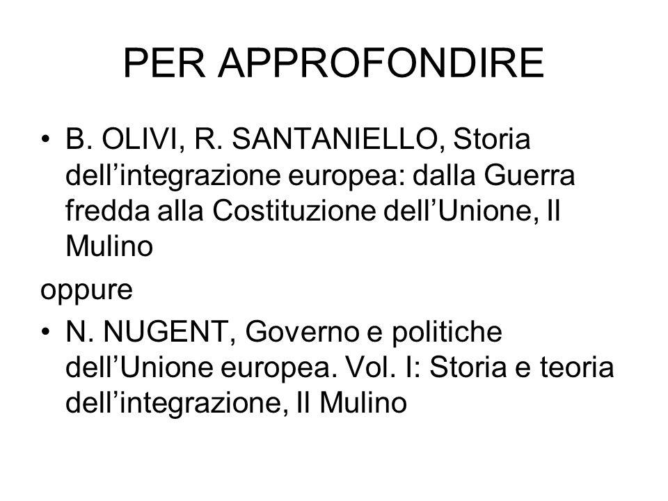 PER APPROFONDIRE B. OLIVI, R. SANTANIELLO, Storia dell'integrazione europea: dalla Guerra fredda alla Costituzione dell'Unione, Il Mulino.