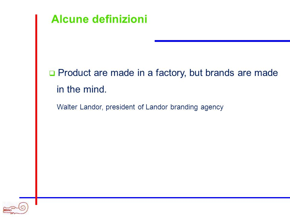 Alcune definizioni Product are made in a factory, but brands are made