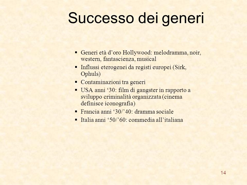 Successo dei generi Generi età d'oro Hollywood: melodramma, noir, western, fantascienza, musical.