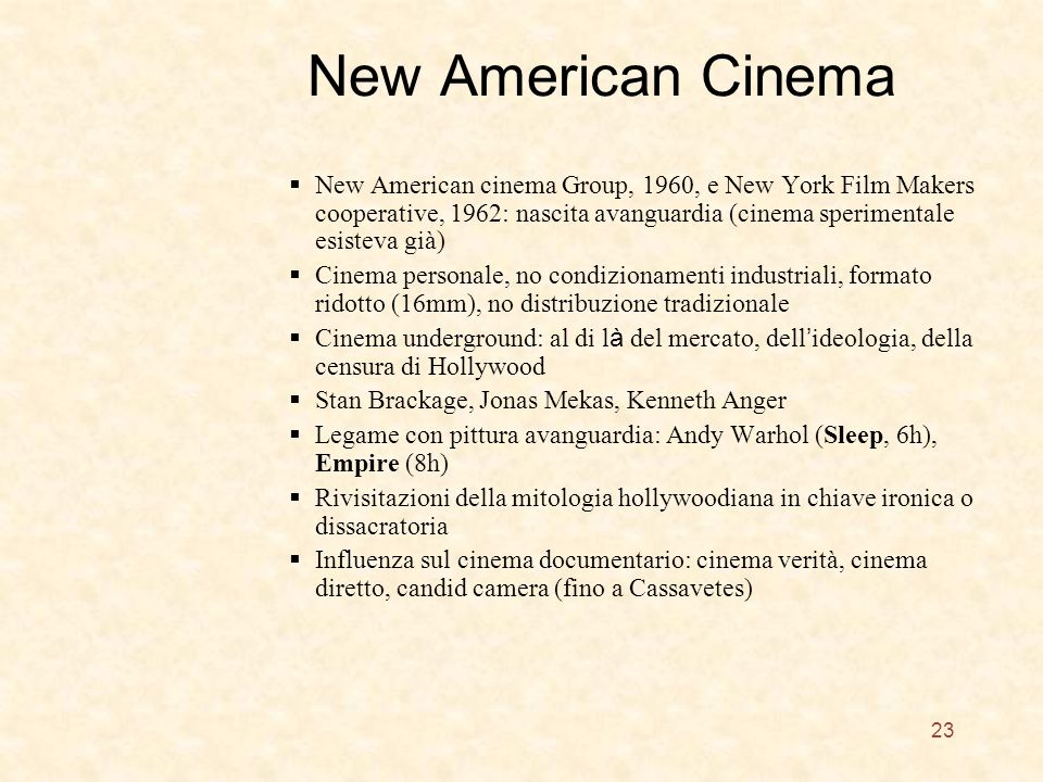 New American Cinema New American cinema Group, 1960, e New York Film Makers cooperative, 1962: nascita avanguardia (cinema sperimentale esisteva già)