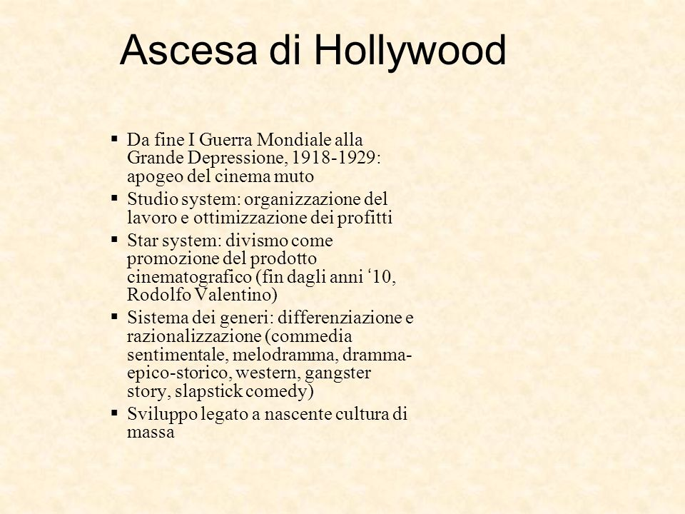 Ascesa di Hollywood Da fine I Guerra Mondiale alla Grande Depressione, 1918-1929: apogeo del cinema muto.