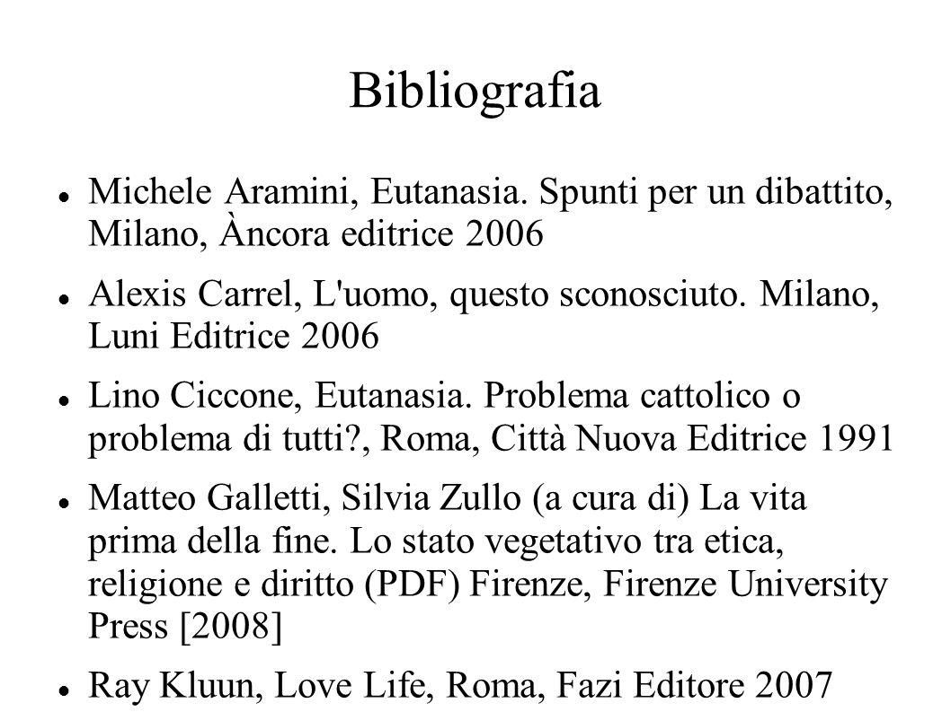 Bibliografia Michele Aramini, Eutanasia. Spunti per un dibattito, Milano, Àncora editrice 2006.