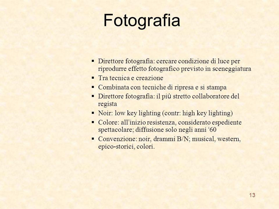 Fotografia Direttore fotografia: cercare condizione di luce per riprodurre effetto fotografico previsto in sceneggiatura.